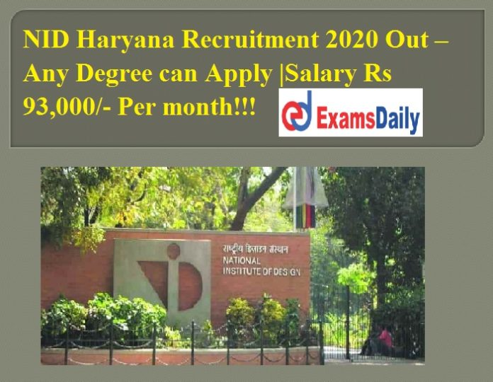 NID Haryana Recruitment 2020 Out – Any Degree can Apply Salary Rs 93,000 Per month!!!