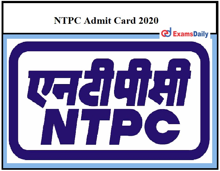NTPC Admit Card 2020 – Check Diploma Trainee Exam Date Details Here!!!