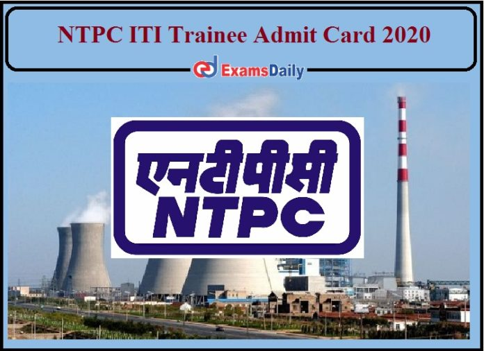 NTPC ITI Trainee Admit Card 2020 Released- Download Now!!!