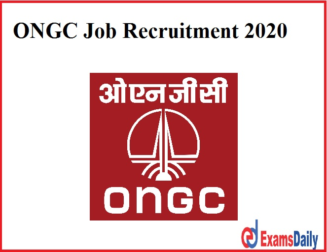 ONGC Job Recruitment 2020 Last Date to Apply- Check Eligibility Details!!!