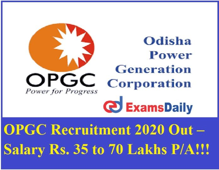 OPGC Recruitment 2020 Out – Salary Rs. 35 to 70 Lakhs PA!!!