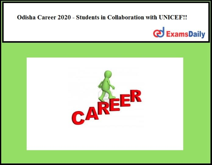 Odisha Career 2020 - Students in Collaboration with UNICEF!!