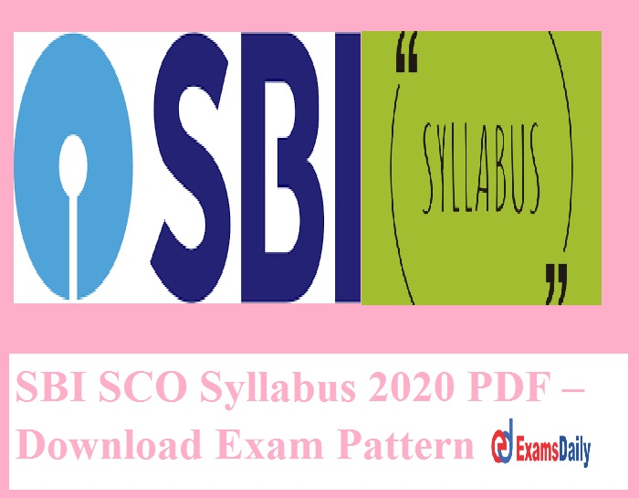 SBI SCO Syllabus 2020 PDF – Download Exam Pattern for Manager, Deputy Manager & Other Vacancies!!!