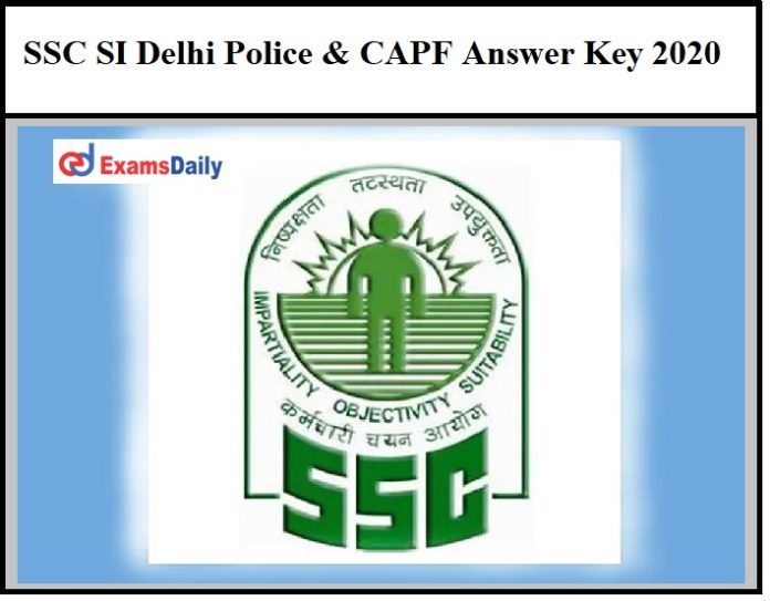 SSC SI Delhi Police Answer Key 2020 OUT – Download Objection Details for CAPF @ssc.nic.in!!!