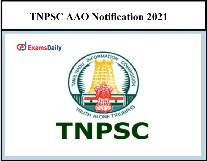 TNPSC AAO Notification 2021 – Check Eligibility Criteria, Age Limit, and Application Procedure Here!!!