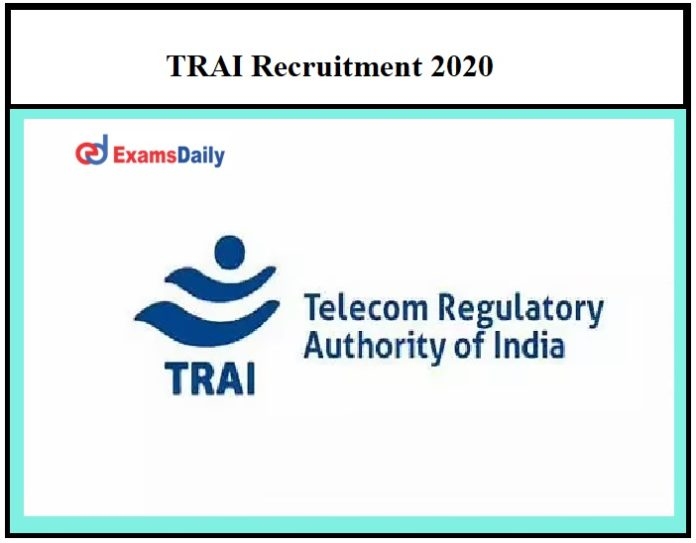 TRAI Recruitment 2020 OUT – Download Application Form Here!!!