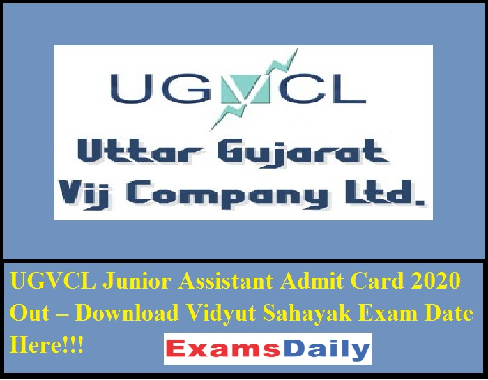 UGVCL Junior Assistant Admit Card 2020 Out – Download Vidyut Sahayak Exam Date Here!!!