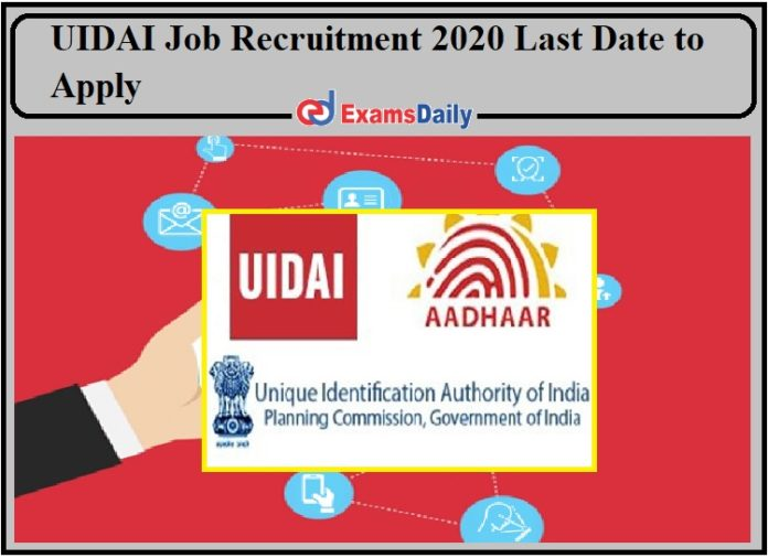 UIDAI Job Recruitment 2020 Last Date to Apply- Check Details!!!