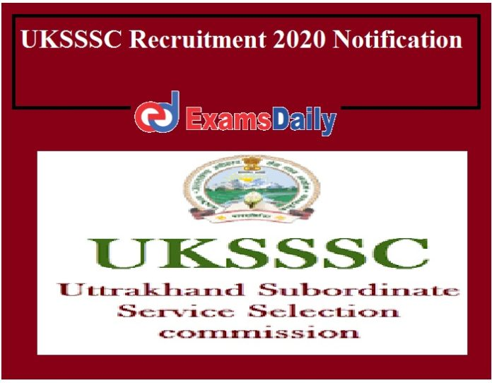 UKSSSC Recruitment 2020 Notification – Last Date Extended for 800+ Vacancies ANY DEGREE Can APPLY!!!