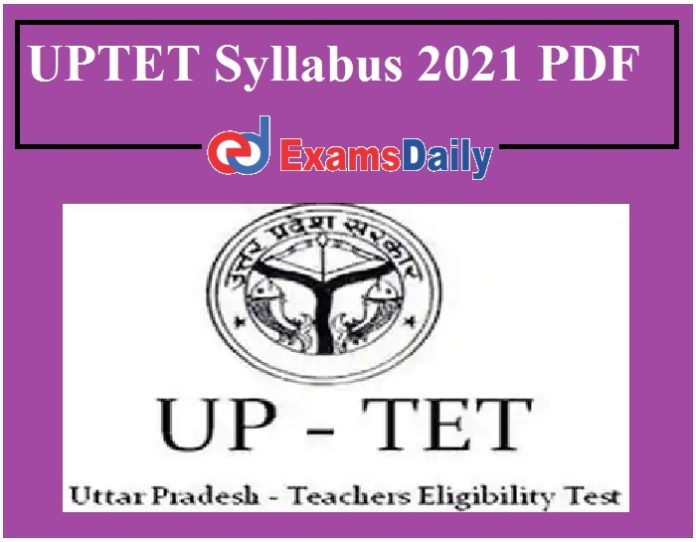 UPTET Syllabus 2021 PDF – Download Exam Pattern for Paper I & Paper II Here!!!