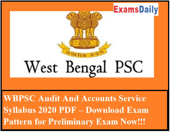 WBPSC Audit And Accounts Service Syllabus 2020 PDF – Download Exam Pattern for Preliminary Exam Now!!!