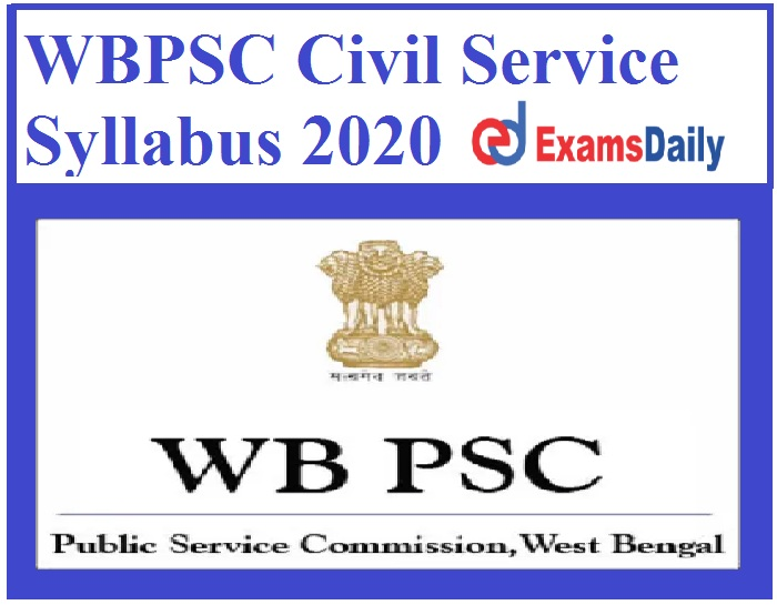 WBPSC Civil Service Syllabus 2020 PDF – Download Exam Pattern for Prelims & Mains Examination Here!!!