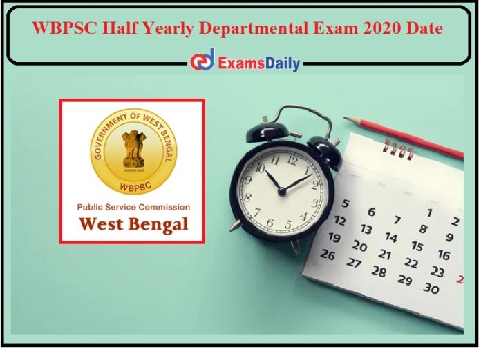 WBPSC Half Yearly Departmental Examination 2020 Date Announced- Check Details!!!