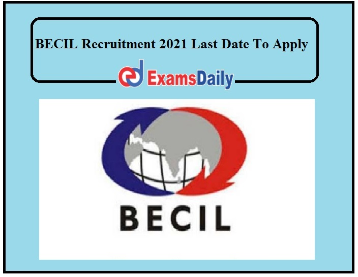 BECIL Recruitment 2021 Last Date To Apply