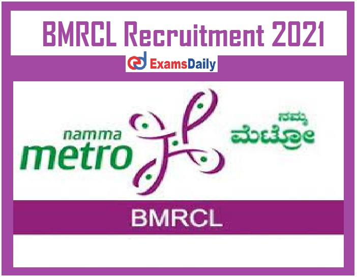 BMRCL Recruitment 2021 Out – Salary Max Rs. 73, 000- Just Now Released!!!