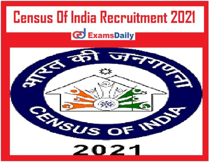 Census Of India Recruitment 2021 – Last Date Reminder for Retired Officers Officials Vacancies!!!