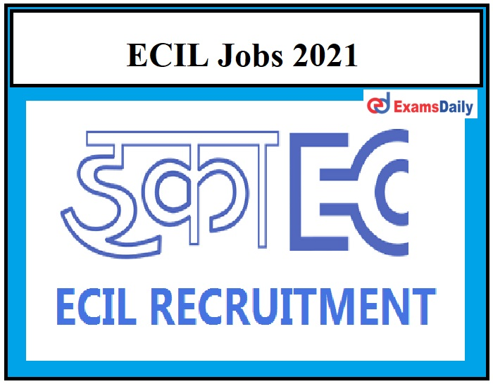 ECIL Jobs 2021 – Direct Interview Application Date Ends on February 26!!!