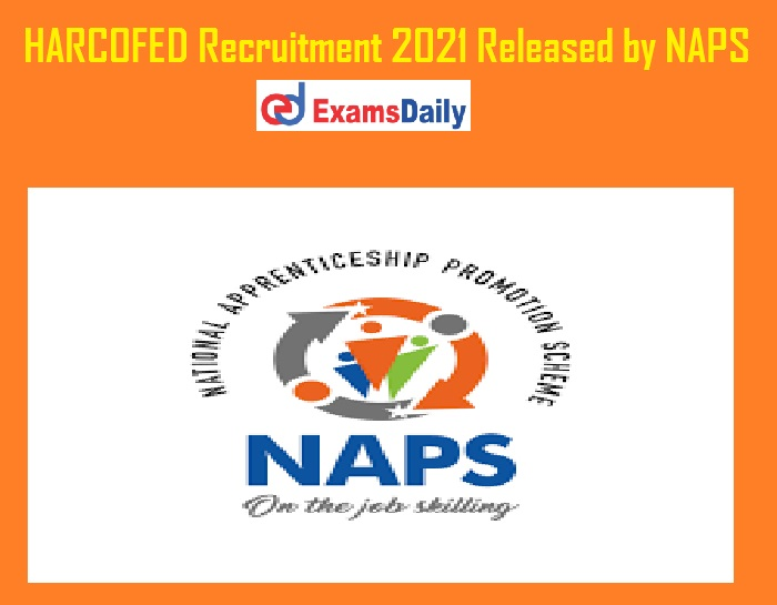 HARCOFED Recruitment 2021 Released by NAPS – Check Salary Details Apply Now!!!