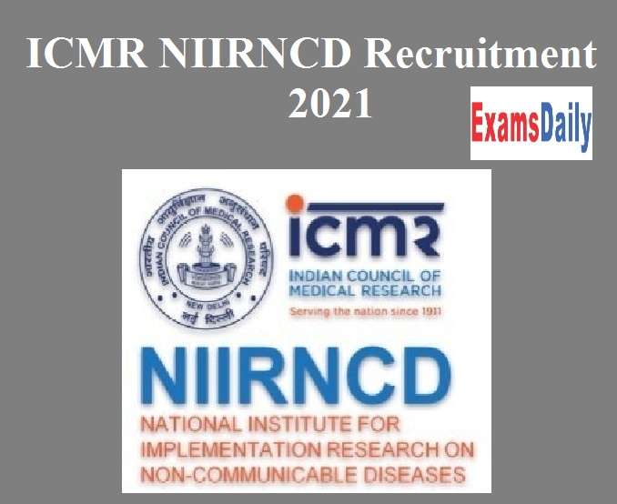 ICMR NIIRNCD Recruitment 2021 Out – Download Research Assistant & Other Vacancies PDF Here