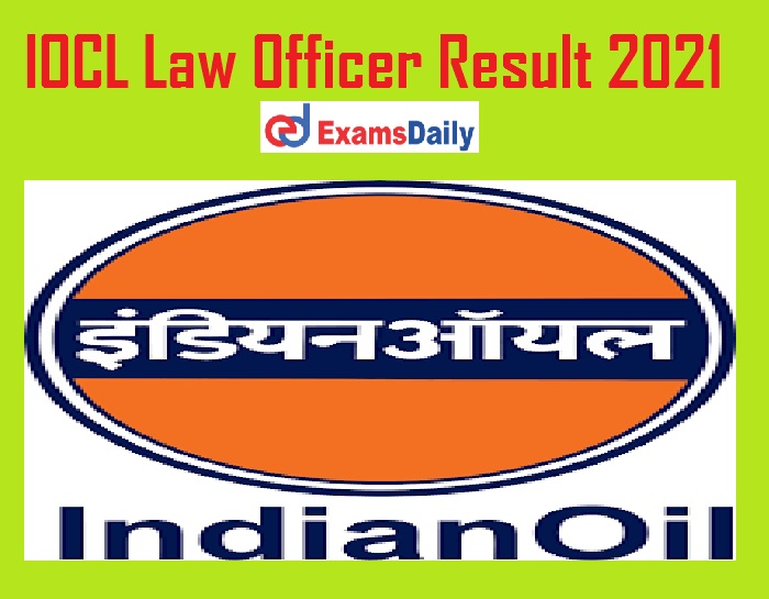 IOCL Law Officer Result 2021 Out – Check Interview Date for Assistant Law Officer @ iocl.com!!!