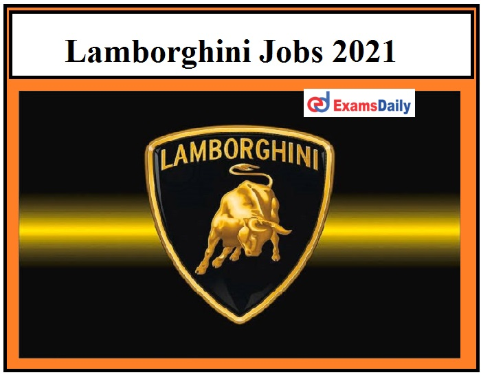 Lamborghini Jobs 2021 – Degree Holders can Apply Online Here Current Private Job Openings!!!