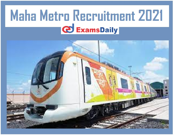 Maha Metro Recruitment 2021 Notification Out – BE B.Tech can Apply Interview Only!!!