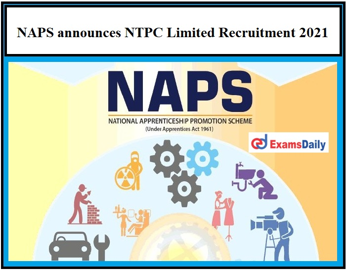 NAPS announces NTPC Limited Recruitment 2021 – Apply to Computer Operator and Programming Assistant 10th Pass Jobs!!!
