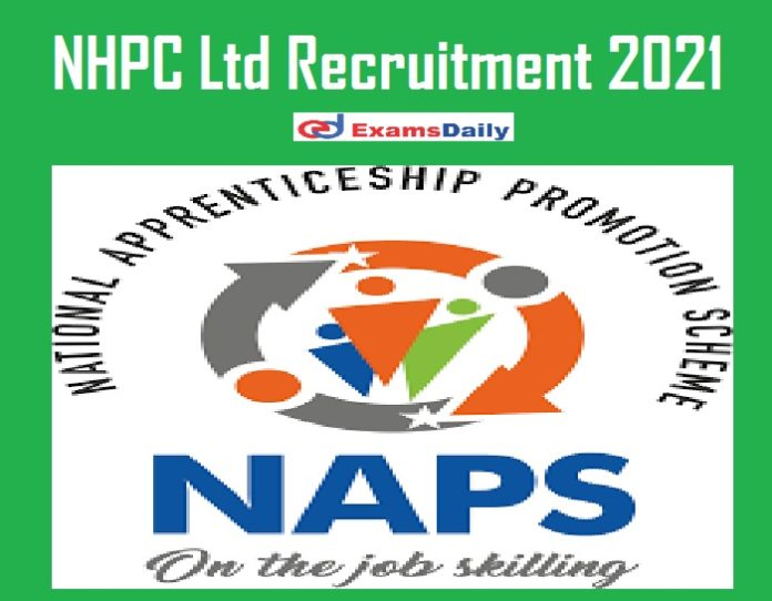 NHPC Ltd Recruitment 2021 Released by NAPS – 10th PASS can APPLY Check Salary Details @ apprenticeshipindia.org!!!
