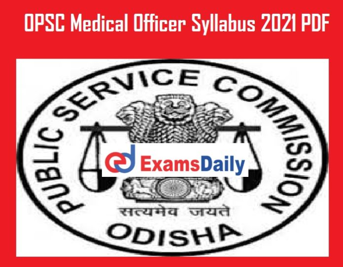 OPSC Medical Officer Syllabus 2021 PDF – Download Exam Pattern for MO @ opsc.gov.in!!!