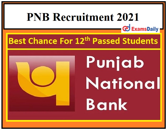 PNB Recruitment 2021 OUT – Last Date to Apply for Peon Vacancies 12th Pass Bank Jobs!!!