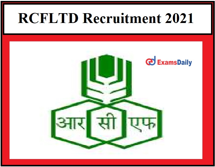 RCFLTD Recruitment 2021 OUT – Salary Rs. 90000 to Rs. 240000 NO EXAM!!!