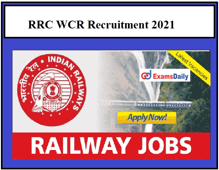 RRC WCR Recruitment 2021 – 561 Trade Apprentice Posts Application Date Ends on 27