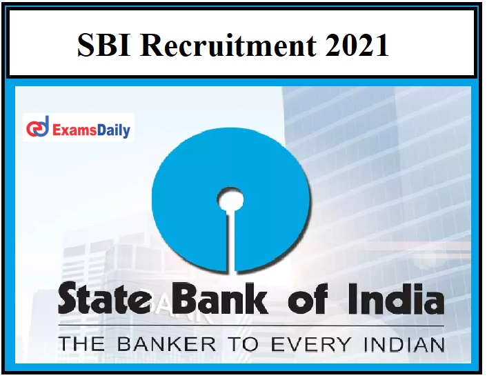 SBI Recruitment 2021 – Last Date to Apply Salary Rs.25000 per month!!!