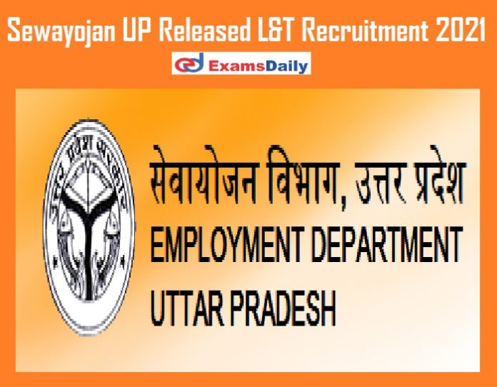 Sewayojan UP Released L&T Recruitment 2021 – Apply Online for 200 Semi Skilled Worker Vacancies!!!