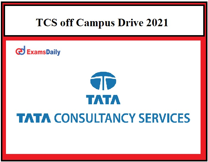 TCS off Campus Drive 2021 Registration Ends Soon Across India!!!