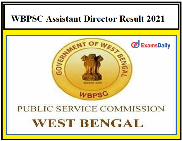 WBPSC Assistant Director Result 2021 OUT – Download Selection List @wbpsc.gov.in!!!