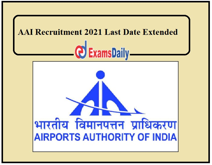 AAI Recruitment 2021 Last Date Extended