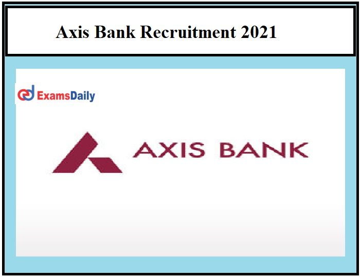 Axis Bank Recruitment 2021 OUT – Engineering Graduates can apply Just Now Released!!!
