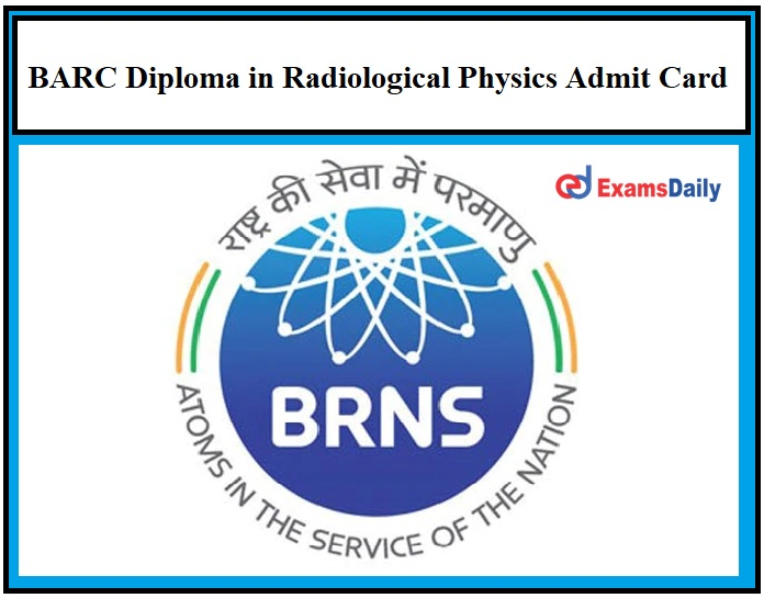 BARC Diploma in Radiological Physics Admit Card 2021 – Download CET Exam Date Here!!!
