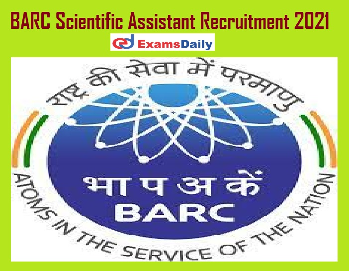 BARC Scientific Assistant Recruitment 2021 Out – 12th Pass can Apply Interview Only!!!