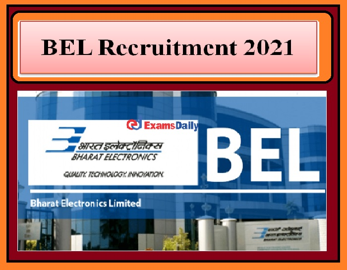 BEL Recruitment 2021 Released –Salary Rs.1,80,000 -3,40,000 per month Download Notification Here