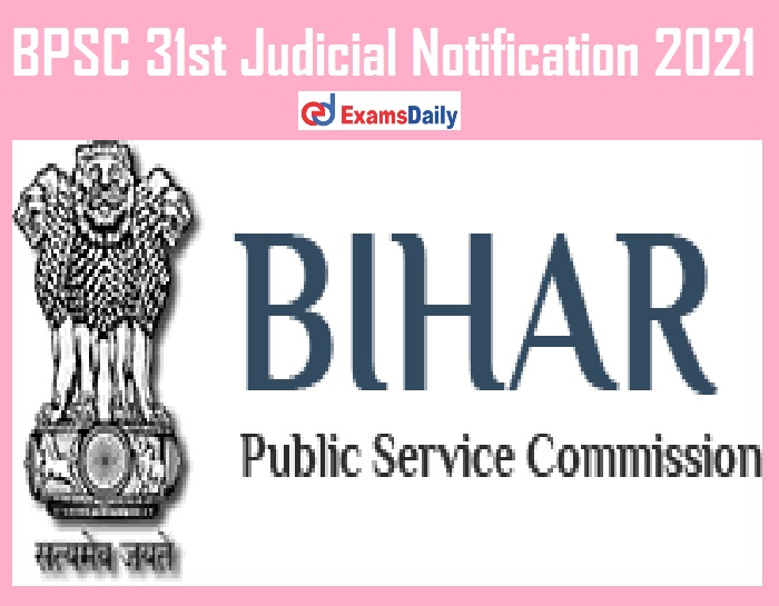 BPSC 31st Judicial Notification 2021 – Last Date Reminder for Bihar Judiciary Mains Exam!!!