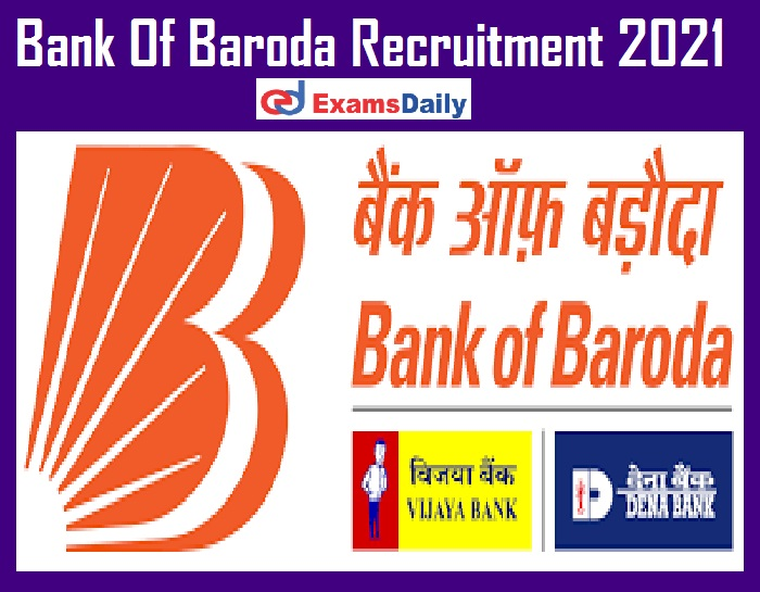 Bank Of Baroda Recruitment 2021 Out – Graduate can Apply Interview Only!!!