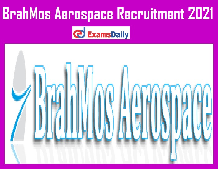 BrahMos Aerospace Recruitment 2021 Out - B.E. B Tech Degree can Apply Now Salary Rs. 22000- PM!!!