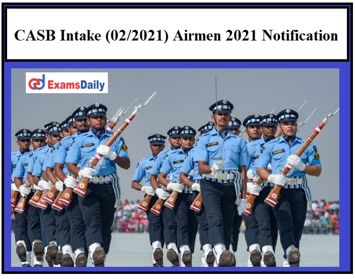 CASB Intake (02 2021) Airmen 2021 Notification OUT – 10+2 Pass can apply IAF Group Y Recruitment!!!