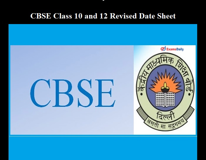 CBSE Class 10 and 12 Exam 2021 Revised Date Sheet OUT