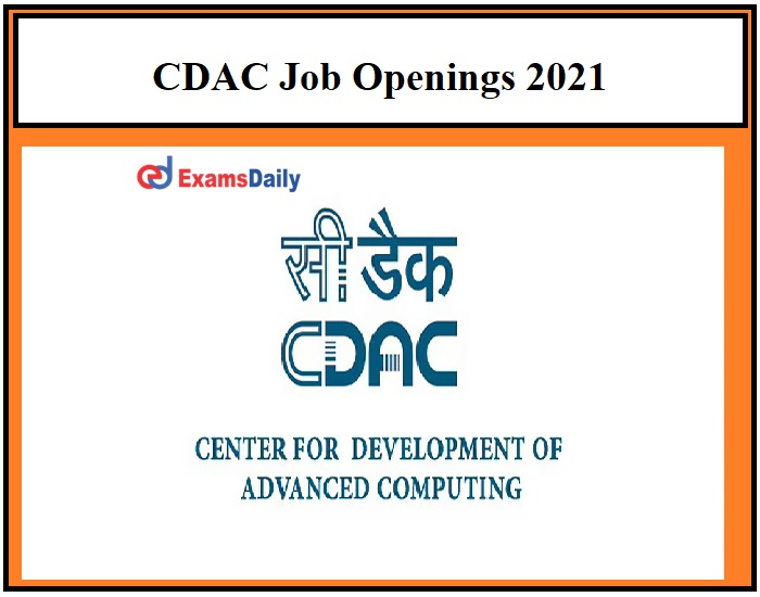 CDAC Job Openings 2021 – B.E B.Tech MCA can apply for Project Engineer & Other Vacancies Pay Scale Rs.2,20,000 -Per Month!!!