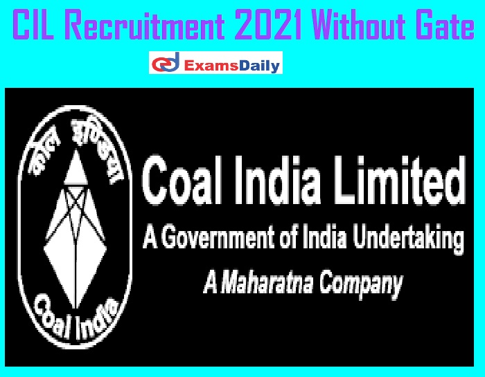 CIL Recruitment 2021 Without Gate – Salary Rs. 1, 20,000-2, 80,000 Degree can Apply Now!!!