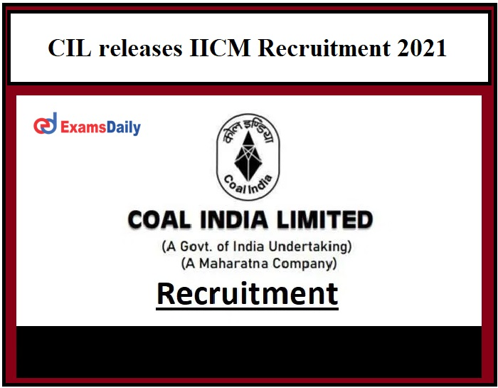 CIL releases IICM Recruitment 2021 OUT – NO EXAM – Interview Only Engineering Graduates can apply!!!