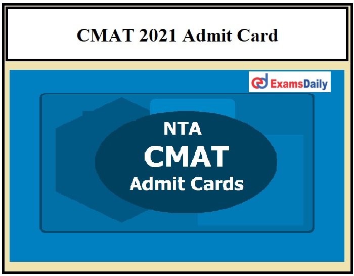 CMAT 2021 Admit Card Date OUT – Download Exam Date Here!!!